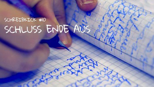 Schreibkick #10: Schluss Ende Aus